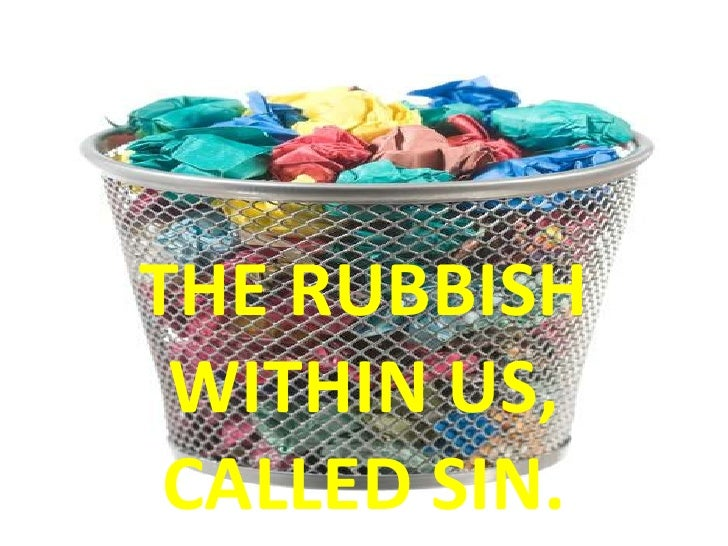 The Rubbish In Your Life.