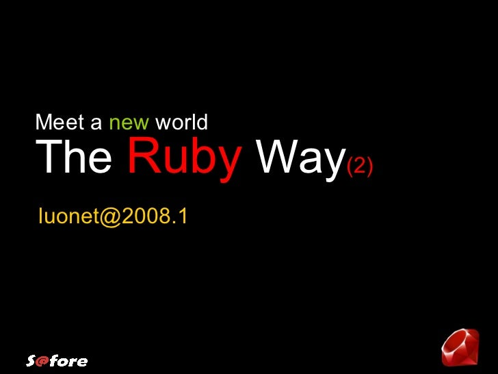 The  Ruby  Way (2)  Meet a  new  world [email_address]