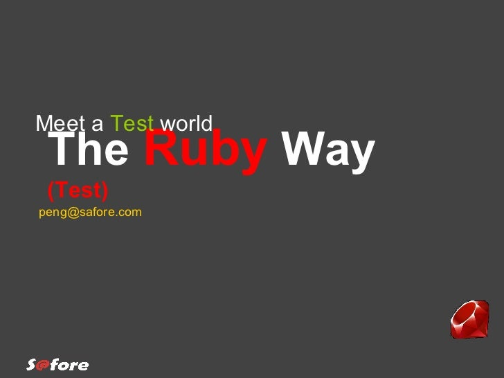 The  Ruby  Way  (Test) Meet a  Test  world [email_address]