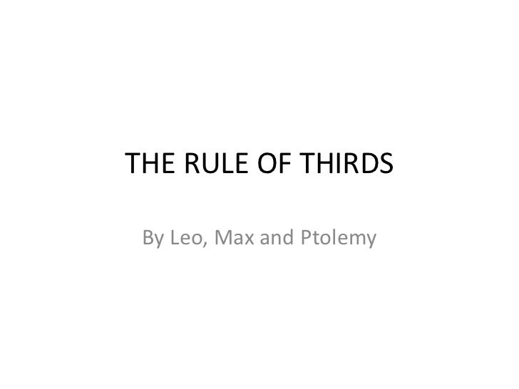 THE RULE OF THIRDS By Leo, Max and Ptolemy