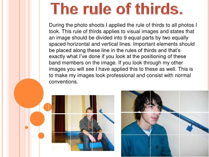 During the photo shoots I applied the rule of thirds to all photos Itook. This rule of thirds applies to visual images and...
