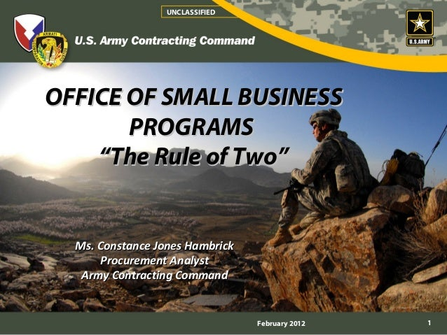 """UNCLASSIFIEDOFFICE OF SMALL BUSINESS       PROGRAMS    """"The Rule of Two""""  Ms. Constance Jones Hambrick      Procurement An..."""