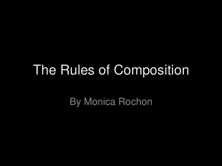 The Rules of Composition     By Monica Rochon