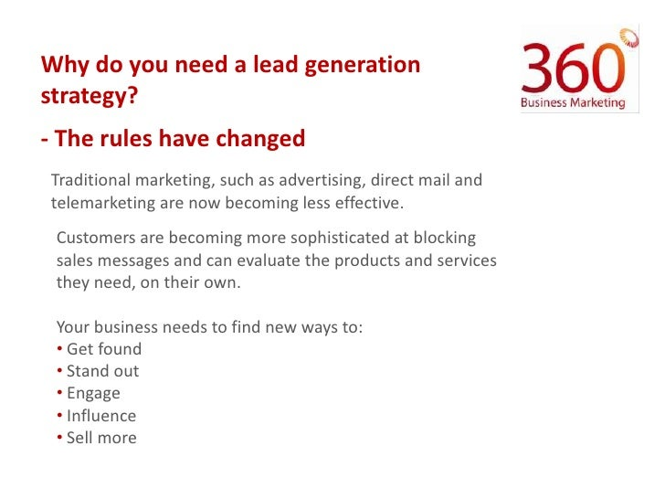 Why do you need a lead generation strategy?<br />- The rules have changed<br />Traditional marketing, such as advertising,...