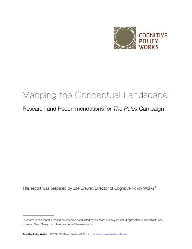 Mapping the Conceptual Landscape Research and Recommendations for The Rules Campaign This report was prepared by Joe Brewe...