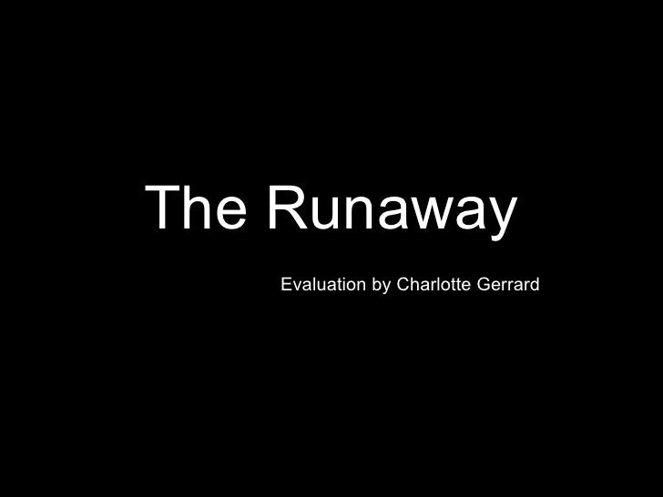 The Runaway Evaluation Final Peice