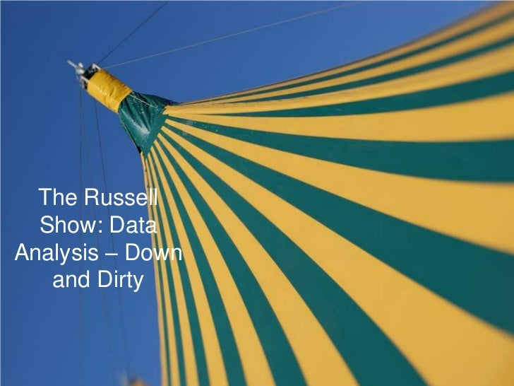 The Russell  Show: DataAnalysis – Down   and Dirty