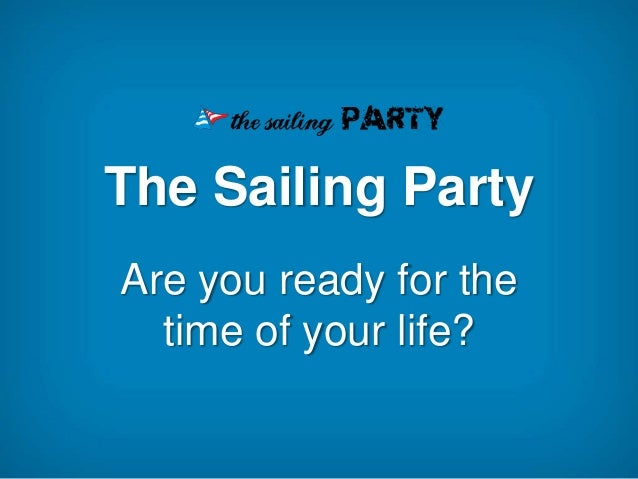 The Sailing PartyAre you ready for the  time of your life?
