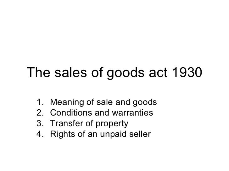 sale on good act 1930 An act to define and amend the law relating to the sale of goods whereas it is expedient to define and amend the law relating to the sale of goods it is hereby enacted as follows:-.
