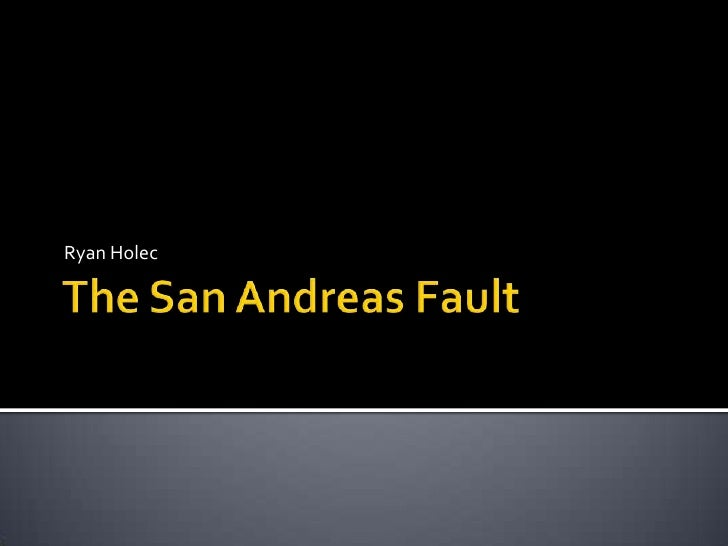 The San Andreas Fault<br />Ryan Holec<br />