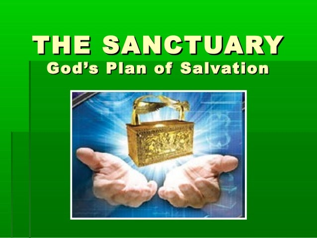 THE SANCTUARYTHE SANCTUARY God's Plan of SalvationGod's Plan of Salvation