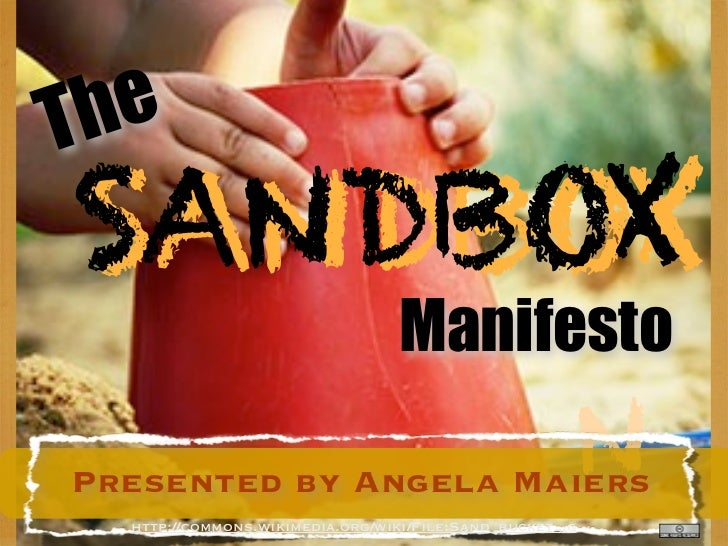 TheSANDBOXSANDBOX                                 ManifestoPresented by Angela Maiers                                     ...