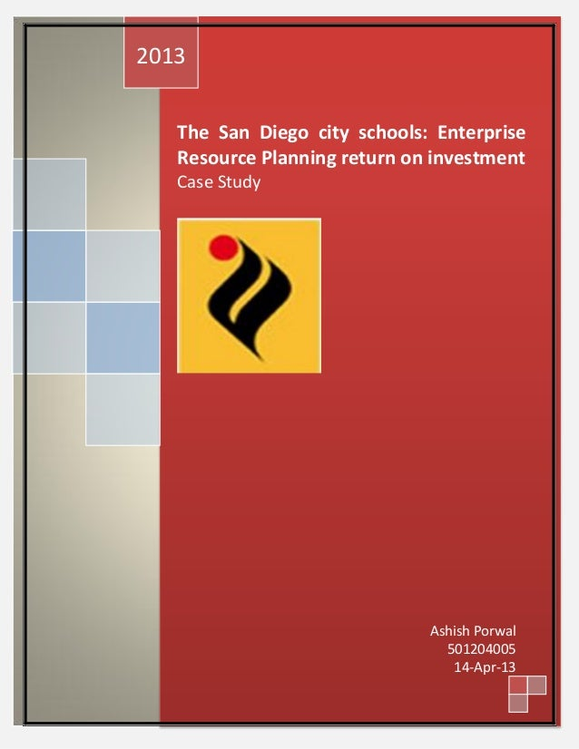 2013   The San Diego city schools: Enterprise   Resource Planning return on investment   Case Study                       ...