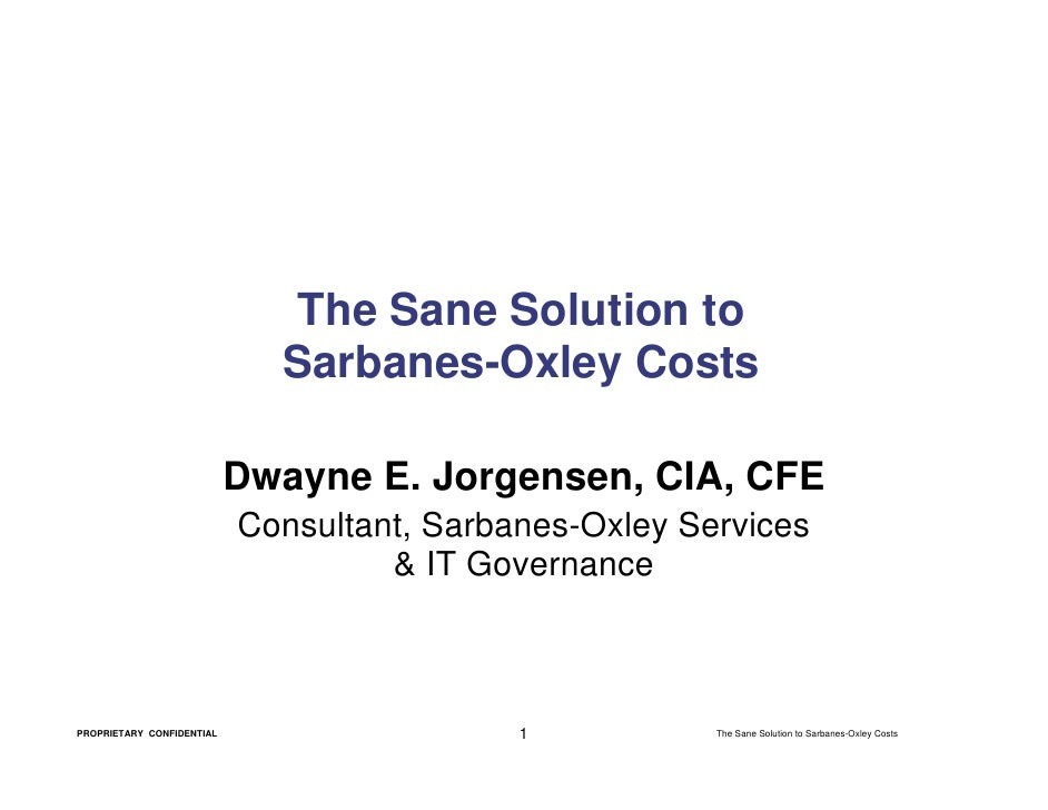 The Sane Solution to                              Sarbanes-Oxley Costs                             Dwayne E. Jorgensen, CI...