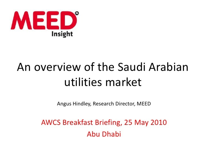 An overview of the Saudi Arabian utilities market<br />Angus Hindley, Research Director, MEED<br />AWCS Breakfast Briefing...