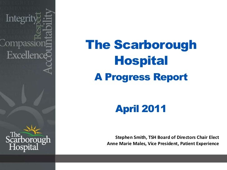 The Scarborough HospitalA Progress ReportApril 2011<br />Stephen Smith, TSH Board of Directors Chair Elect<br />Anne Marie...