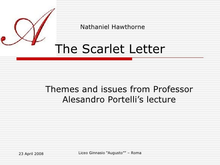 The Scarlet Letter Themes and issues from Professor Alesandro Portelli's lecture Nathaniel Hawthorne