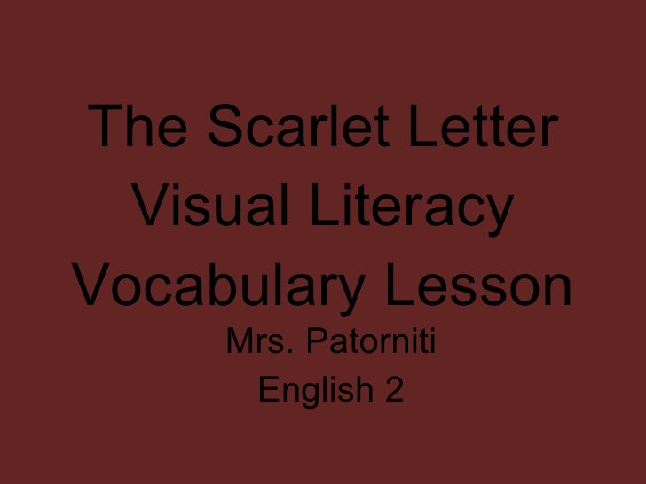 The Scarlet Letter Visual Literacy Vocabulary Lesson Mrs. Patorniti English 2