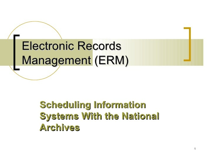 Electronic Records Management (ERM) Scheduling Information Systems With the National Archives