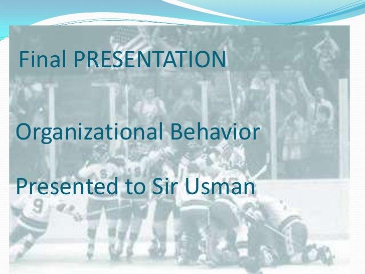 Final PRESENTATIONOrganizational BehaviorPresented to Sir Usman