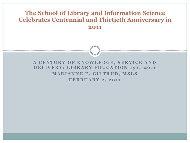 The School of Library and Information ScienceCelebrates Centennial and Thirtieth Anniversary in                       2011...