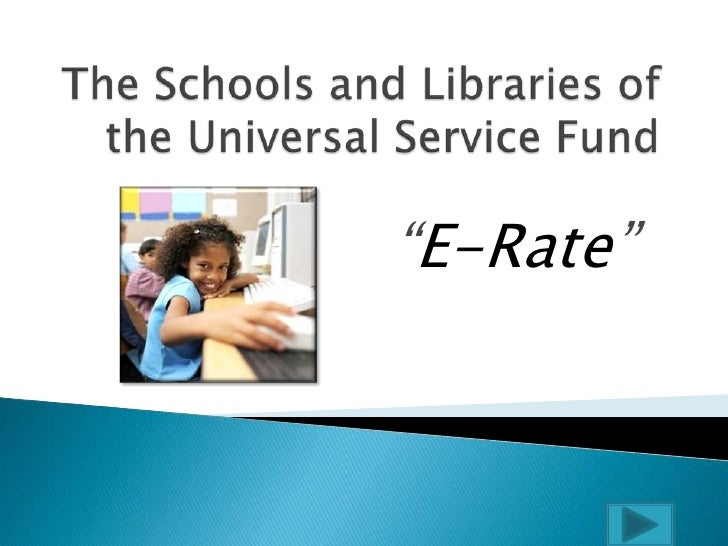 "The Schools and Libraries of the Universal Service Fund<br />""E-Rate""<br />"