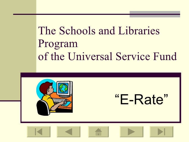 "The Schools and Libraries Program  of the Universal Service Fund "" E-Rate"""
