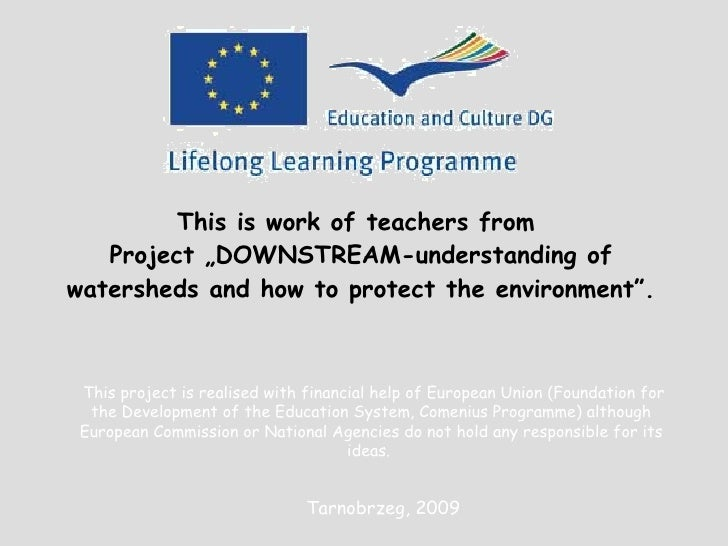 "This is work of teachers from  Project  ""DOWNSTREAM-understanding of watersheds and how to protect the environment"". This ..."