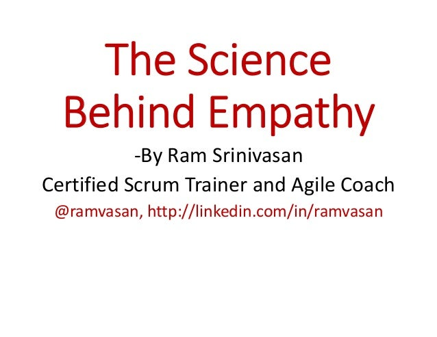 The Science Behind Empathy -By Ram Srinivasan Certified Scrum Trainer and Agile Coach @ramvasan, http://linkedin.com/in/ra...