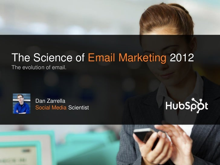 The Science of Email Marketing 2012The evolution of email.         Dan Zarrella         Social Media Scientist
