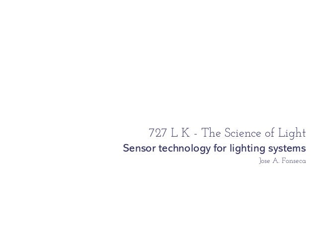 727 L K - The Science of LightSensor technology for lighting systems                            Jose A. Fonseca