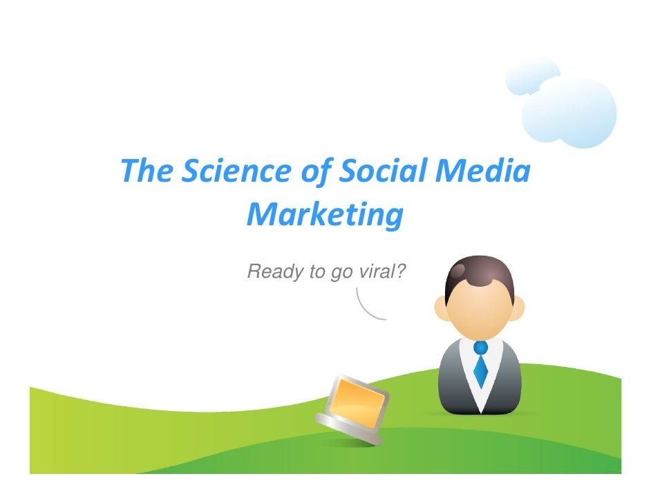 The Science of Social Media          Marketing         Ready to go viral?