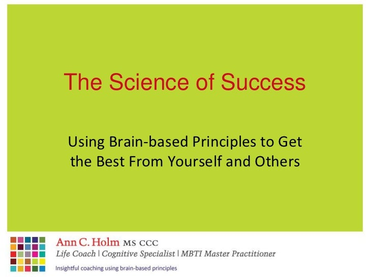 The Science of Success<br />Using Brain-based Principles to Get the Best From Yourself and Others<br />