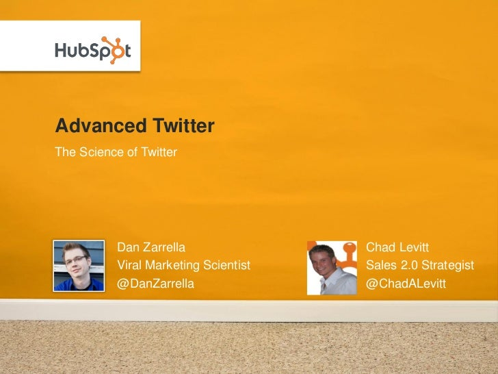 Advanced Twitter The Science of Twitter                Dan Zarrella                Chad Levitt            Viral Marketing ...