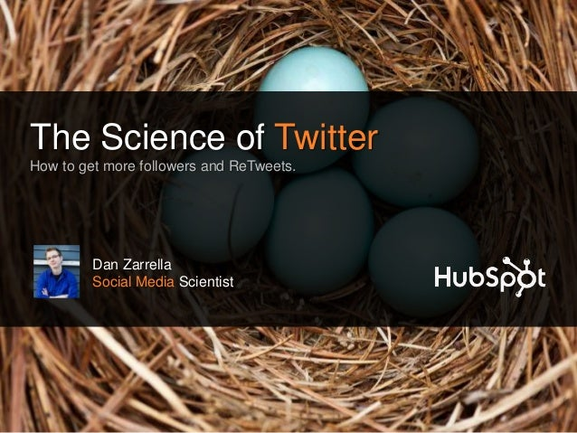 The Science of Twitter How to get more followers and ReTweets. Dan Zarrella Social Media Scientist