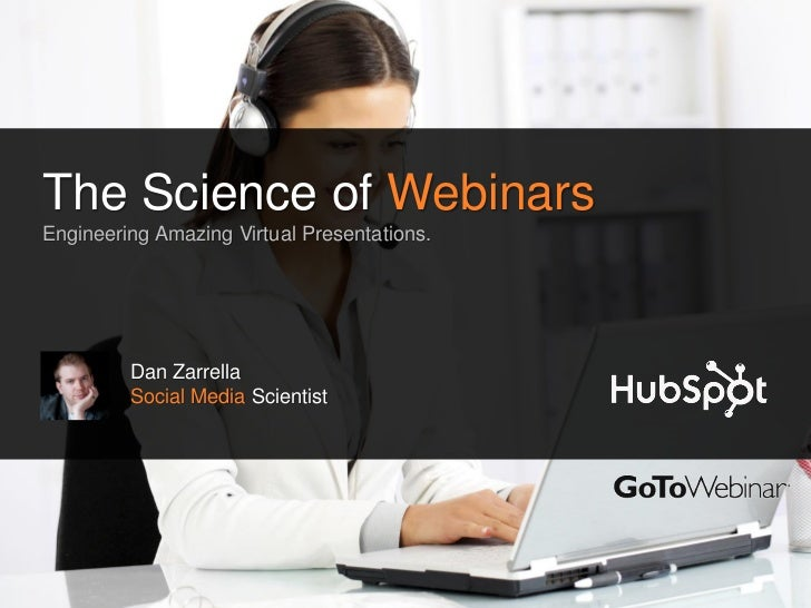 The Science of WebinarsEngineering Amazing Virtual Presentations.         Dan Zarrella         Social Media Scientist