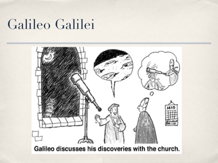 galileo galileis views on scripture versus science Galileo galilei vs the church: incompatibility of science and religion (1616 and among his rather way out views for the time galileo galilei was born on.