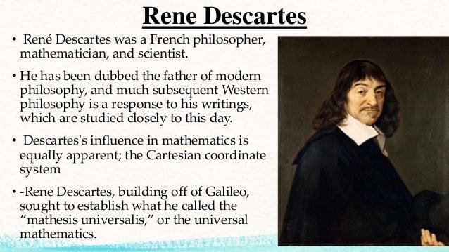 the life of rene descartes a french philosopher and scientist Descartes, rené (rənā` dākärt`), lat renatus cartesius, 1596–1650, french philosopher, mathematician, and scientist, b la haye descartes' methodology was a major influen.