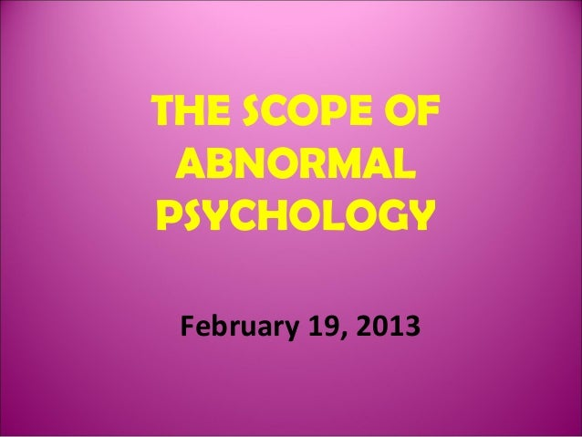 THE SCOPE OF ABNORMAL PSYCHOLOGY February 19, 2013