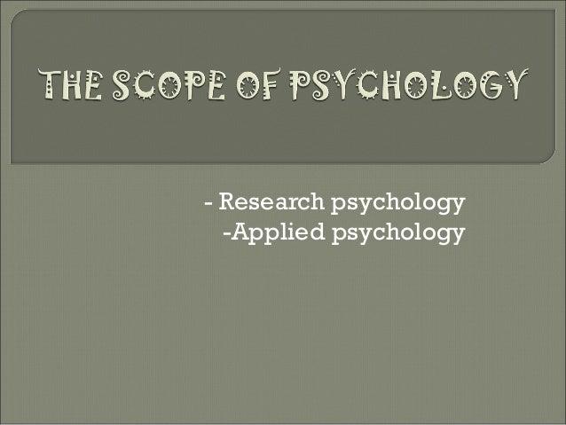 - Research psychology -Applied psychology