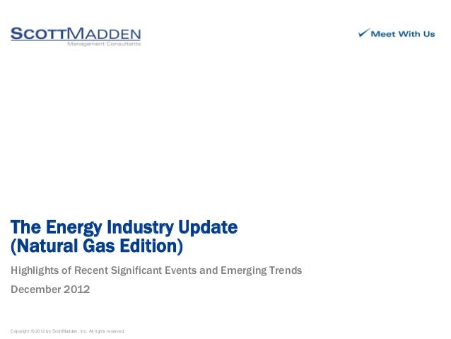 The Energy Industry Update(Natural Gas Edition)Highlights of Recent Significant Events and Emerging TrendsDecember 2012Cop...