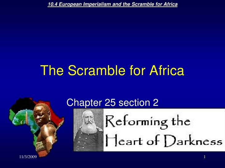 11/3/2009<br />10.4 European Imperialism and the Scramble for Africa<br />1<br />The Scramble for Africa<br />Chapter 25 s...