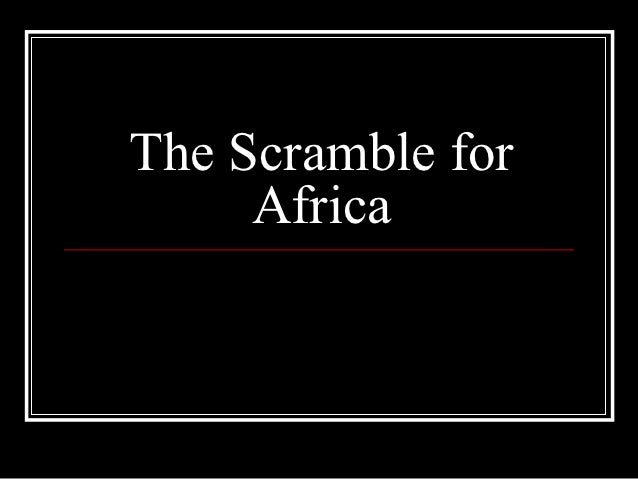 The scramble for africa1