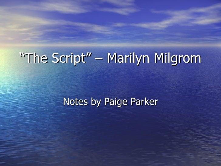 """"""" The Script"""" – Marilyn Milgrom  Notes by Paige Parker"""