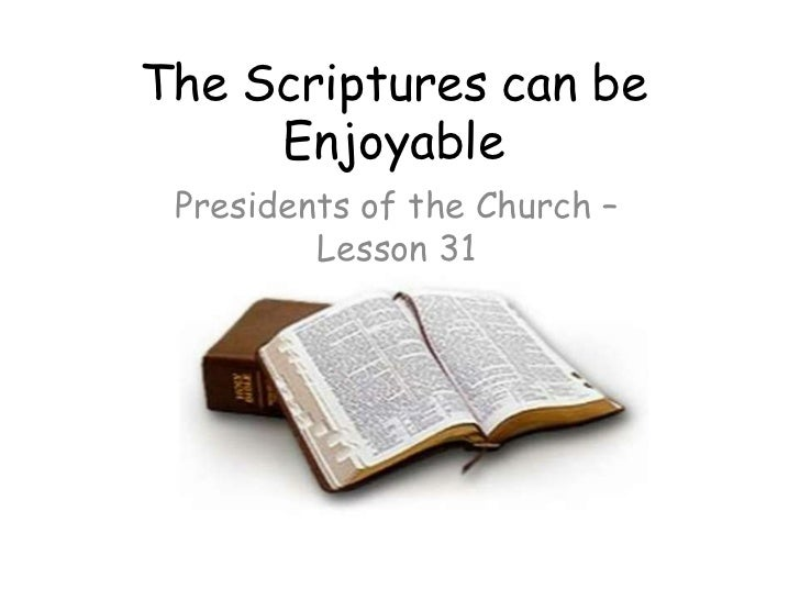 The Scriptures can be Enjoyable<br />Presidents of the Church – Lesson 31<br />