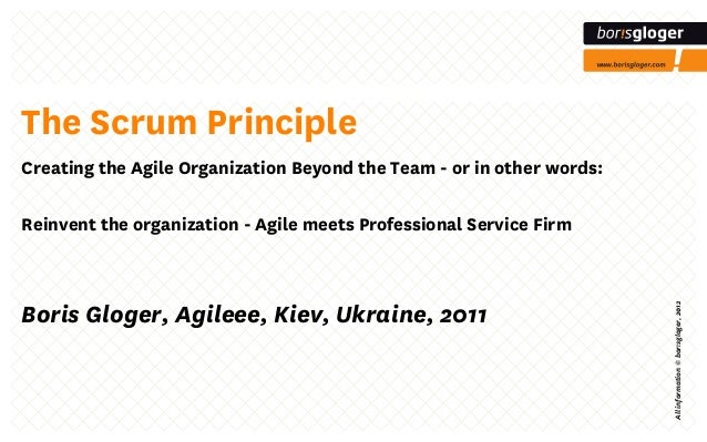 Allinformation©bor!sgloger,2012 The Scrum Principle Creating the Agile Organization Beyond the Team - or in other words: R...