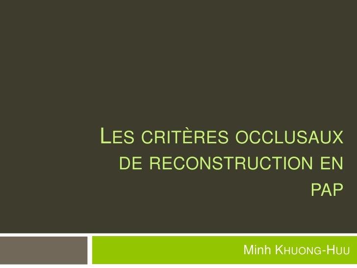 Les critèresocclusaux de reconstruction en pap Minh Khuong-Huu