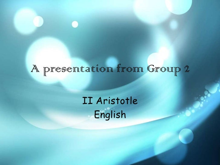A presentation from Group 2        II Aristotle          English