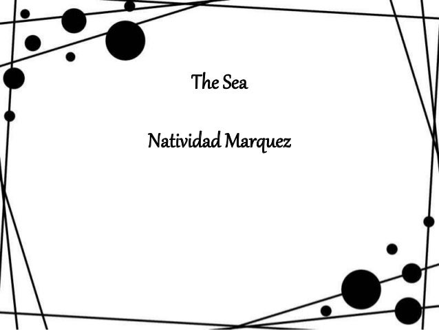 the sea by natividad marquez The sea (poetry) by natividad marquez why does the sea laugh, mother as it glints beneath the sun is it thinking of the joy, my child that it wishes every one.