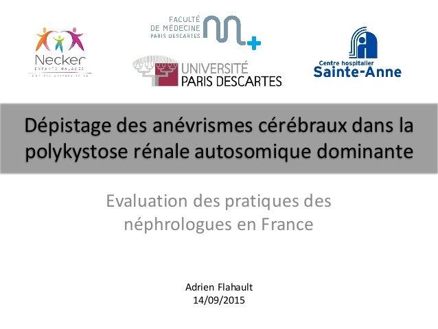 Dépistage  des  anévrismes  cérébraux  dans  la   polykystose  rénale  autosomique  dominante Evaluation...